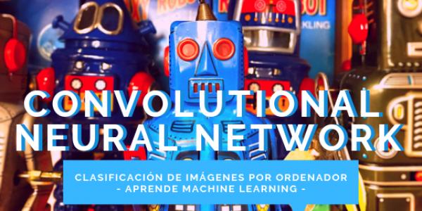 ¿Cómo funcionan las Convolutional Neural Networks? Visión por Ordenador