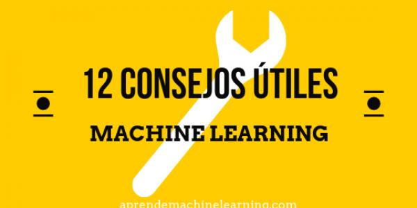 12 Consejos útiles para aplicar Machine Learning